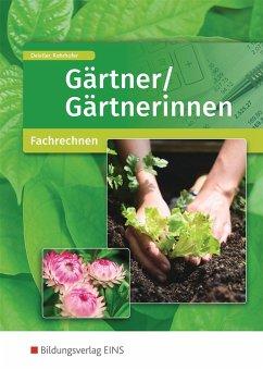 Gärtner/Gärtnerinnen. Fachrechnen: Schülerband - Deistler, Maren; Rohrhofer, Hubert