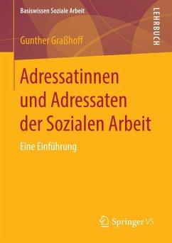Adressatinnen und Adressaten der Sozialen Arbeit (eBook, PDF) - Graßhoff, Gunther