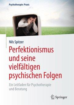 Perfektionismus und seine vielfältigen psychischen Folgen (eBook, PDF) - Spitzer, Nils