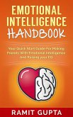 Emotional Intelligence Handbook: Your Quick Start Guide For Making Friends With Emotional Intelligence And Raising Your EQ (eBook, ePUB)
