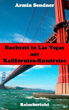 Hochzeit in Las Vegas mit Kalifornien-Rundreise (eBook, ePUB) - Sendner, Armin
