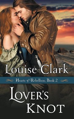 Lover's Knot (Hearts of Rebellion Series, Book 2) - Clark, Louise