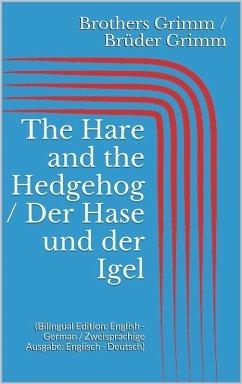 The Hare and the Hedgehog / Der Hase und der Igel (Bilingual Edition: English - German / Zweisprachige Ausgabe: Englisch - Deutsch) (eBook, ePUB)