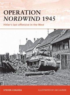 Operation Nordwind 1945 (eBook, ePUB) - Zaloga, Steven J.