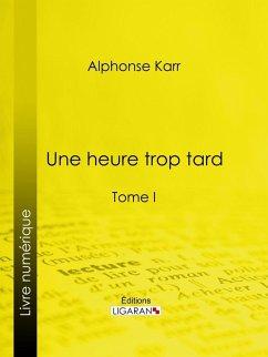Une heure trop tard (eBook, ePUB) - Karr, Alphonse; Ligaran
