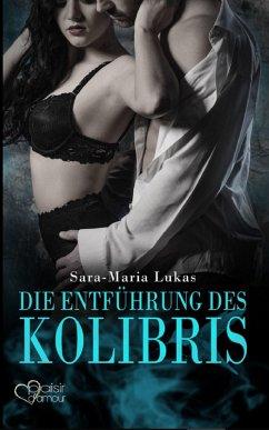 Die Entführung des Kolibris / Hard & Heart Bd.1 (eBook, ePUB) - Lukas, Sara-Maria