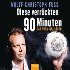 Diese verrückten 90 Minuten: Das Fuss-Ball-Buch (MP3-Download)