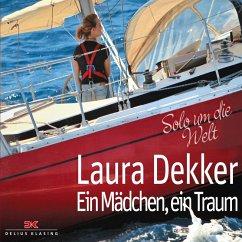 Laura Dekker: Ein Mädchen, ein Traum: Solo um d...