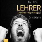 Lehrer - Traumberuf oder Horrorjob?: Ein Insiderbericht (MP3-Download)