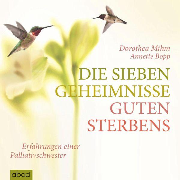 Die sieben Geheimnisse guten Sterbens: Erfahrungen einer Palliativschwester (MP3-Download) - Mihm, Dorothea; Bopp, Annette