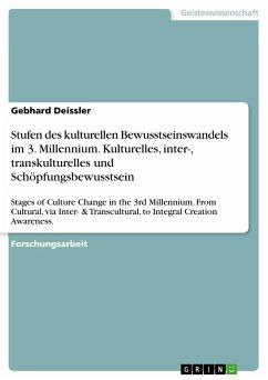 Stufen des kulturellen Bewusstseinswandels im 3. Millennium. Kulturelles, inter-, transkulturelles und Schöpfungsbewusstsein - Deissler, Gebhard