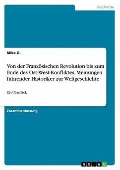 Von der Französischen Revolution bis zum Ende des Ost-West-Konfliktes. Meinungen führender Historiker zur Weltgeschichte