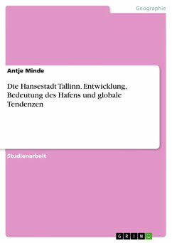 Die Hansestadt Tallinn. Entwicklung, Bedeutung des Hafens und globale Tendenzen
