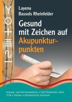 Gesund mit Zeichen auf Akupunkturpunkten - Bassols Rheinfelder, Layena
