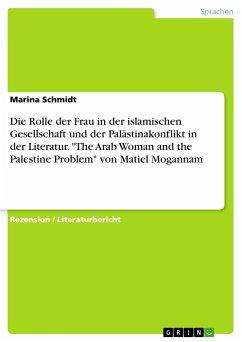 Die Rolle der Frau in der islamischen Gesellschaft und der Palästinakonflikt in der Literatur.