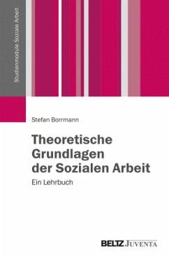 Theoretische Grundlagen der Sozialen Arbeit - Borrmann, Stefan