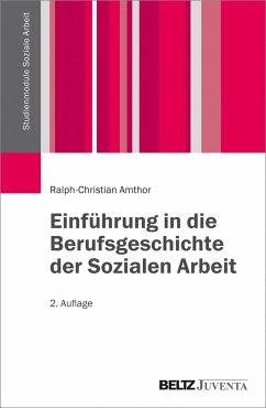 Einführung in die Berufsgeschichte der Sozialen Arbeit - Amthor, Ralph-Christian