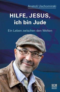 Hilfe, Jesus, ich bin Jude (eBook, ePUB) - Uschomirski, Anatoli