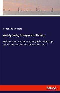 Amalgunde, Königin von Italien - Naubert, Benedikte