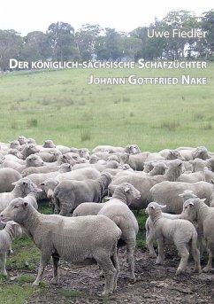 Der königlich-sächsische Schafzüchter Johann Gottfried Nake - Fiedler, Uwe