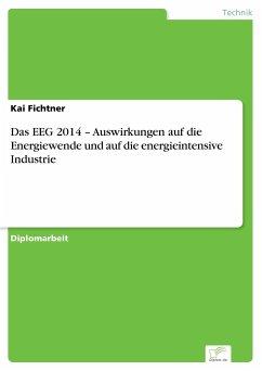 Das EEG 2014 - Auswirkungen auf die Energiewende und auf die energieintensive Industrie