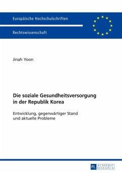 Die soziale Gesundheitsversorgung in der Republik Korea - Yoon, Jinah