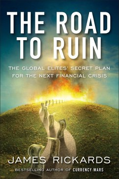 The Road to Ruin: The Global Elites' Secret Plan for the Next Financial Crisis - Rickards, James
