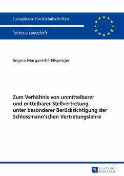 Zum Verhältnis von unmittelbarer und mittelbarer Stellvertretung unter besonderer Berücksichtigung der Schlossmann'schen Vertretungslehre - Ellsperger, Regina