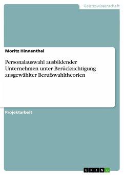 Personalauswahl ausbildender Unternehmen unter Berücksichtigung ausgewählter Berufswahltheorien - Hinnenthal, Moritz