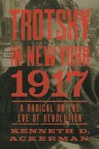 Trotsky in New York, 1917: Portrait of a Radical on the Eve of Revolution