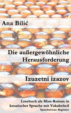 Die außergewöhnliche Herausforderung / Izuzetni izazov (eBook, ePUB) - Bilic, Ana