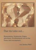 Über die Liebe und..Wissenswertes, Unbekanntes, Elegien, Aphorismen, Unvollkommenes rund um das Thema Liebe herumgedacht (eBook, ePUB)