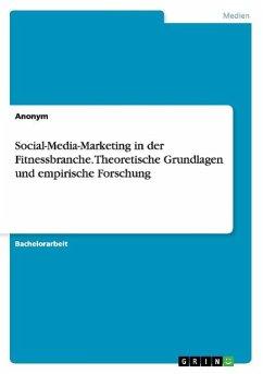 Social-Media-Marketing in der Fitnessbranche. Theoretische Grundlagen und empirische Forschung