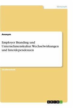Employer Branding und Unternehmenskultur. Wechselwirkungen und Interdependenzen