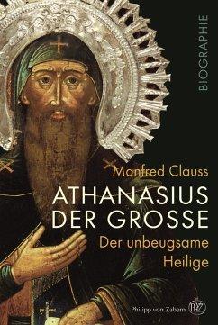 Athanasius der Große (eBook, PDF) - Clauss, Manfred