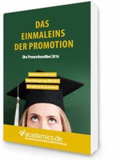 Das Einmaleins der Promotion - Die Promotionsfibel 2016 - Becker, Julia