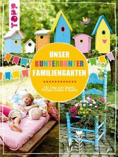Unser kunterbunter Familiengarten (eBook, PDF) - Pia Deges; Birgit Kaufmann; Christiane Steffan; Alice Rögele