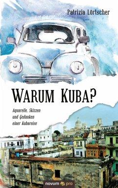 Warum Kuba? (eBook, ePUB) - Lörtscher, Patrizia