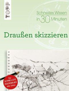Schnelles Wissen in 30 Minuten Draußen skizzieren (eBook, PDF) - Klimmer, Bernd