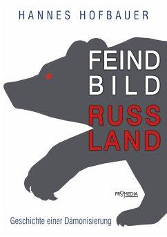 Feindbild Russland (eBook, ePUB) - Hofbauer, Hannes