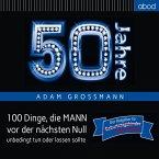50 Jahre: 100 Dinge, die MANN vor der nächsten Null unbedingt tun oder lassen sollte (MP3-Download)