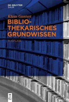 Bibliothekarisches Grundwissen (eBook, PDF) - Gantert, Klaus