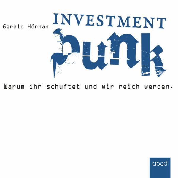 Investment Punk: Warum ihr schuftet und wir reich werden. (MP3-Download) - Hörhan, Gerald
