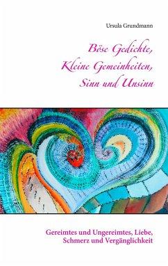 Böse Gedichte, kleine Gemeinheiten, Sinn und Unsinn - Grundmann, Ursula