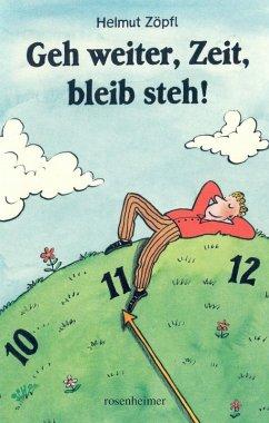 Geh weiter, Zeit, bleib steh! (eBook, ePUB) - Zöpfl, Helmut