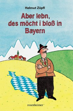 Aber lebn, des möcht i bloß in Bayern (eBook, ePUB) - Zöpfl, Helmut