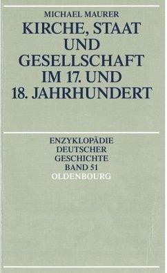 Kirche, Staat und Gesellschaft im 17. und 18. Jahrhundert (eBook, PDF) - Maurer, Michael