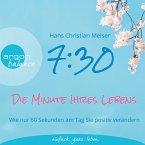 7:30 Uhr - Die Minute Ihres Lebens - Wie nur 60 Sekunden am Tag Sie positiv verändern (Autorisierte Lesefassung mit Musik) (MP3-Download)
