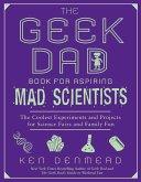 The Geek Dad Book for Aspiring Mad Scientists (eBook, ePUB)