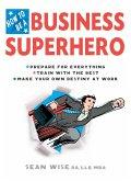 How to Be a Business Superhero (eBook, ePUB)